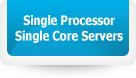 Single Processor Single Core Servers